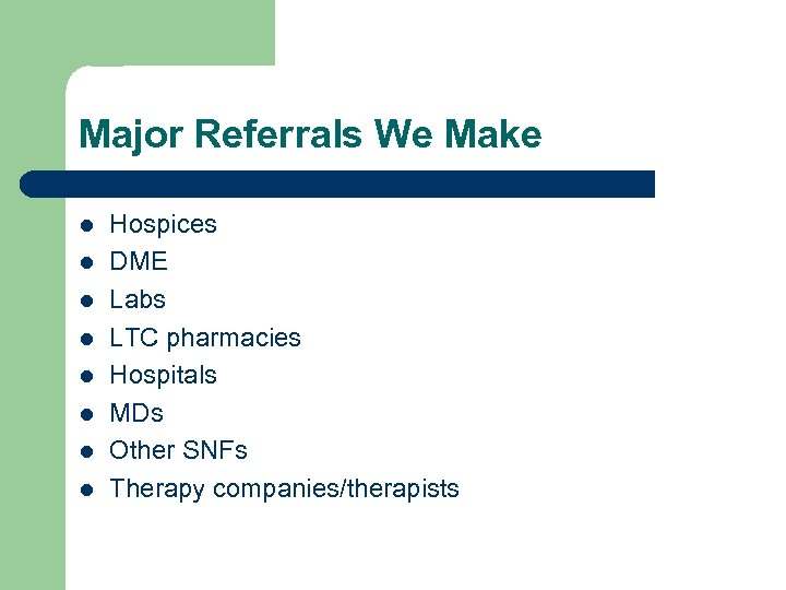 Major Referrals We Make l l l l Hospices DME Labs LTC pharmacies Hospitals