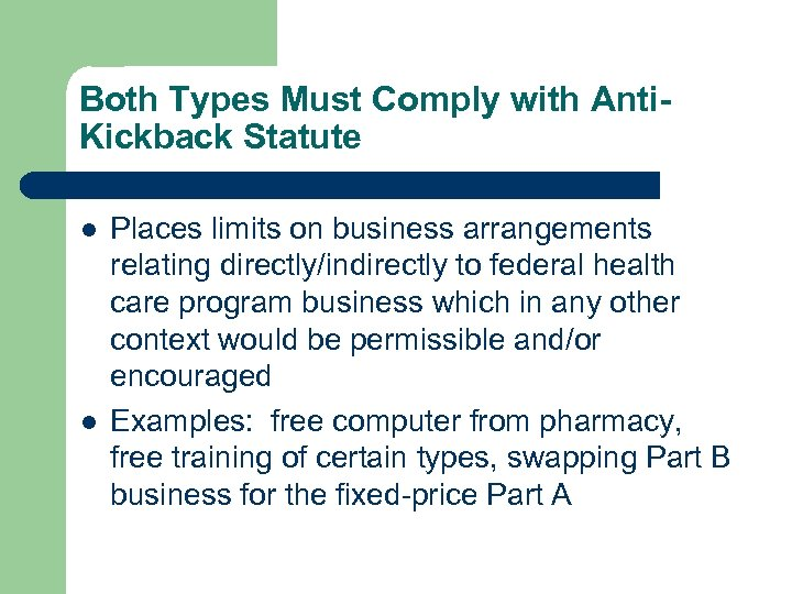 Both Types Must Comply with Anti. Kickback Statute l l Places limits on business