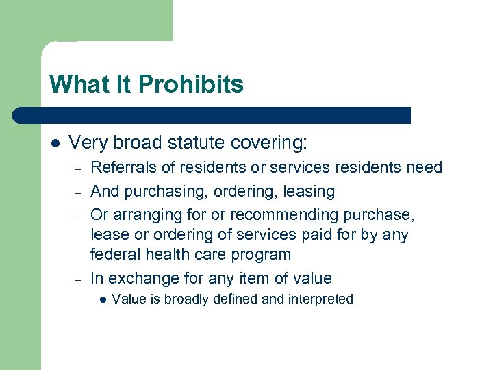 What It Prohibits l Very broad statute covering: – – Referrals of residents or