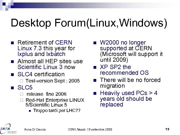 Desktop Forum(Linux, Windows) n n n Retirement of CERN Linux 7. 3 this year