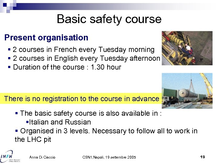 Basic safety course Present organisation § 2 courses in French every Tuesday morning §