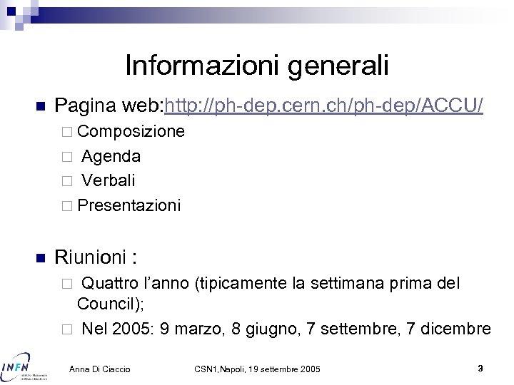 Informazioni generali n Pagina web: http: //ph-dep. cern. ch/ph-dep/ACCU/ ¨ Composizione Agenda ¨ Verbali