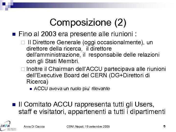 Composizione (2) n Fino al 2003 era presente alle riunioni : Il Direttore Generale