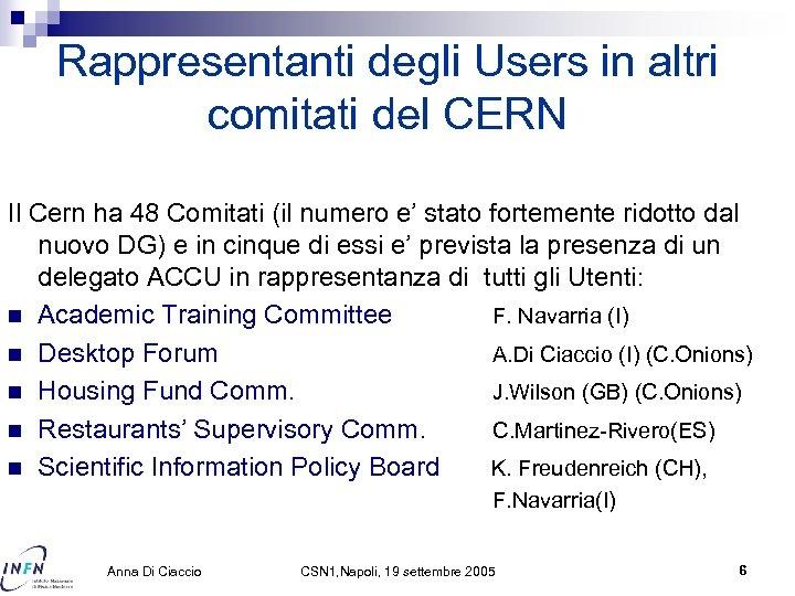Rappresentanti degli Users in altri comitati del CERN Il Cern ha 48 Comitati (il