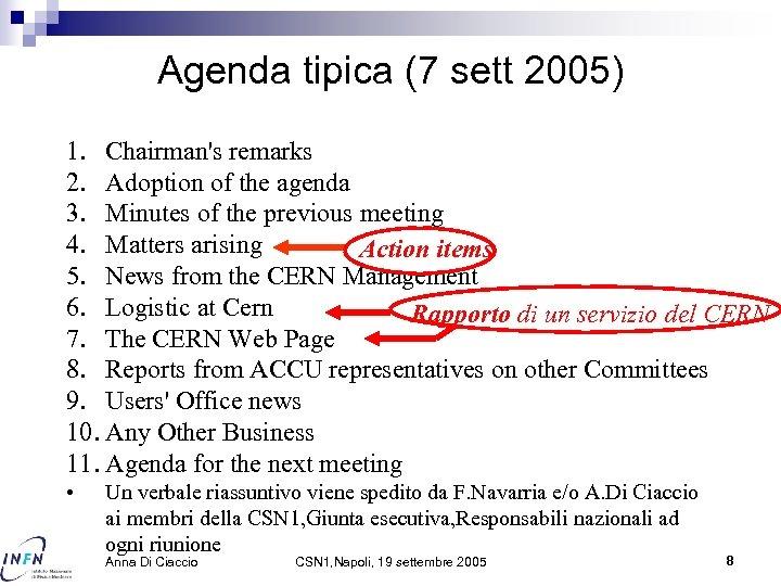 Agenda tipica (7 sett 2005) 1. Chairman's remarks 2. Adoption of the agenda 3.