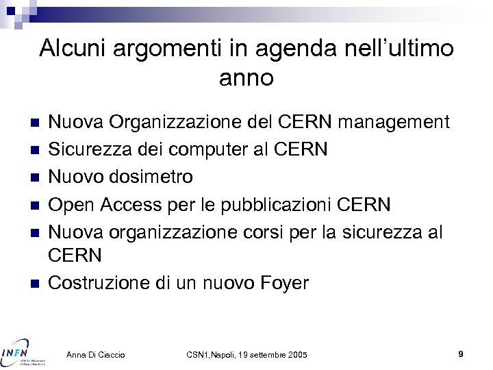 Alcuni argomenti in agenda nell'ultimo anno n n n Nuova Organizzazione del CERN management