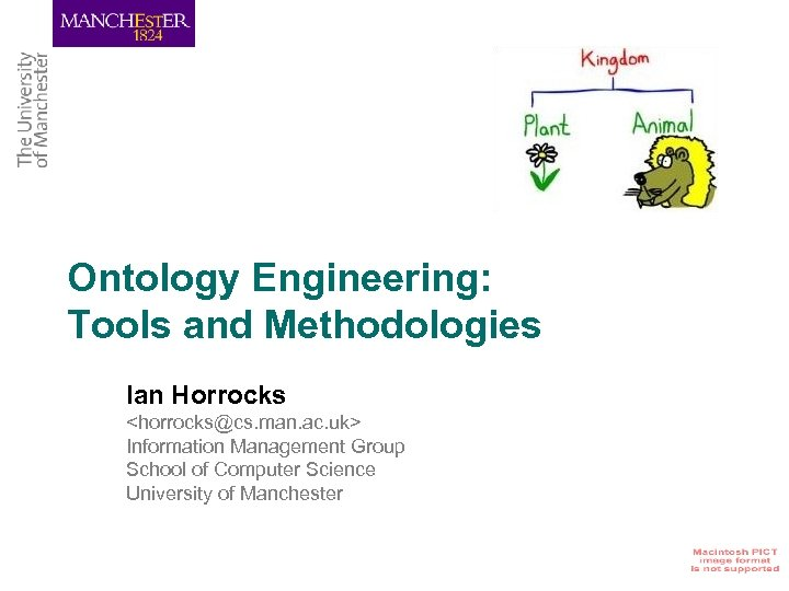 Ontology Engineering: Tools and Methodologies Ian Horrocks <horrocks@cs. man. ac. uk> Information Management Group