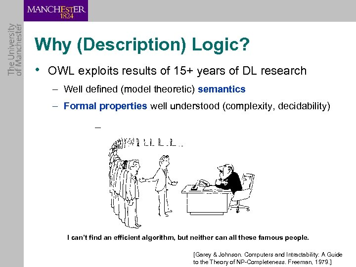 Why (Description) Logic? • OWL exploits results of 15+ years of DL research –