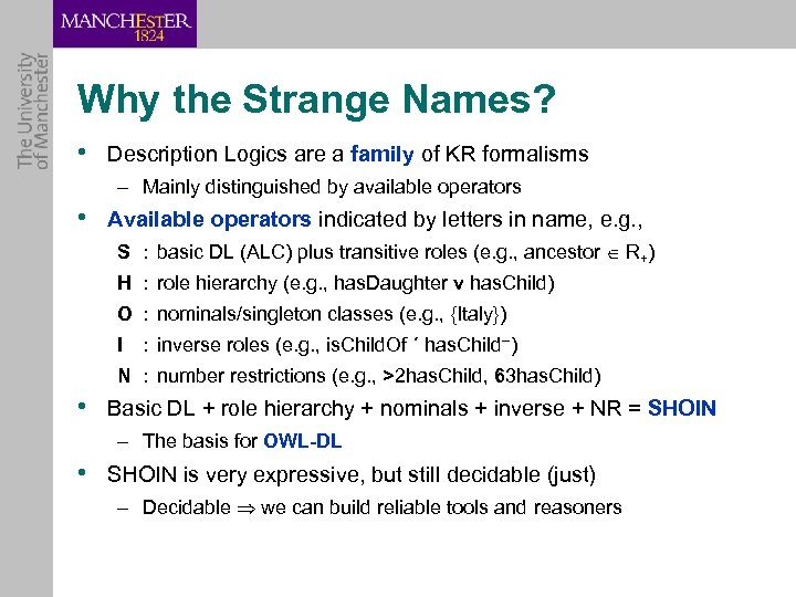 Why the Strange Names? • Description Logics are a family of KR formalisms –