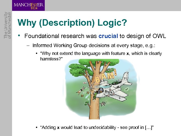 Why (Description) Logic? • Foundational research was crucial to design of OWL – Informed