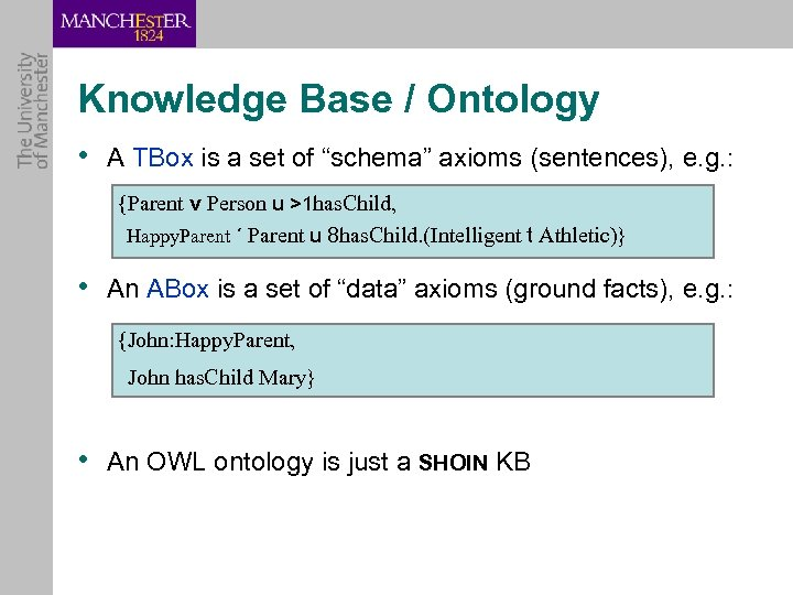 "Knowledge Base / Ontology • A TBox is a set of ""schema"" axioms (sentences),"
