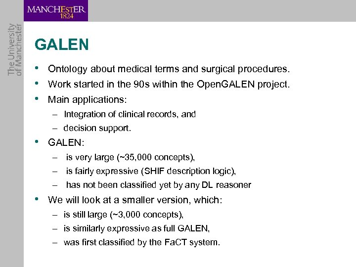 GALEN • Ontology about medical terms and surgical procedures. • Work started in the
