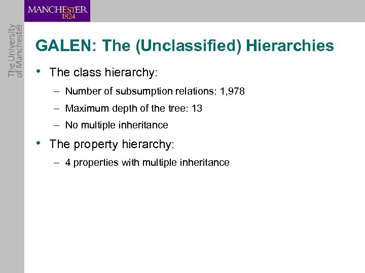 GALEN: The (Unclassified) Hierarchies • The class hierarchy: – Number of subsumption relations: 1,