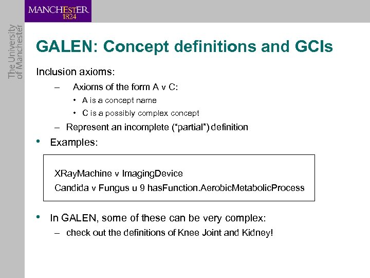 GALEN: Concept definitions and GCIs Inclusion axioms: – Axioms of the form A v