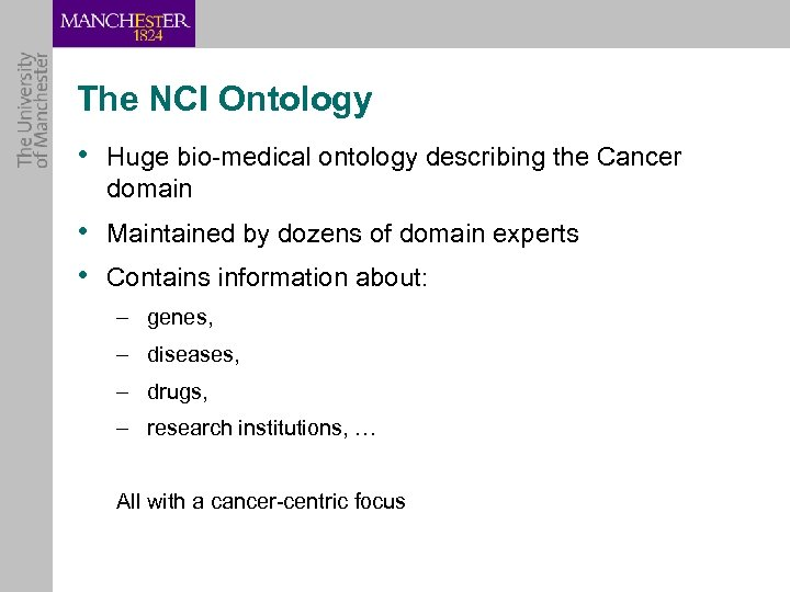 The NCI Ontology • Huge bio-medical ontology describing the Cancer domain • Maintained by