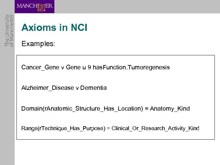 Axioms in NCI Examples: Cancer_Gene v Gene u 9 has. Function. Tumoregenesis Alzheimer_Disease v