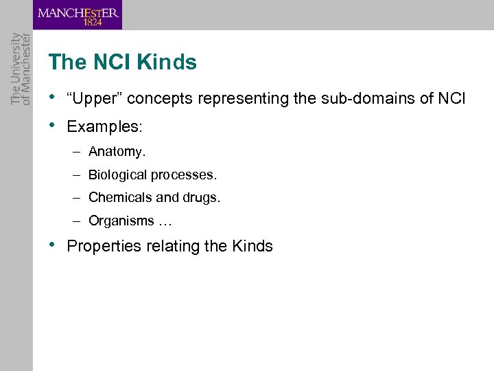 "The NCI Kinds • ""Upper"" concepts representing the sub-domains of NCI • Examples: –"