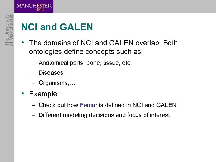 NCI and GALEN • The domains of NCI and GALEN overlap. Both ontologies define
