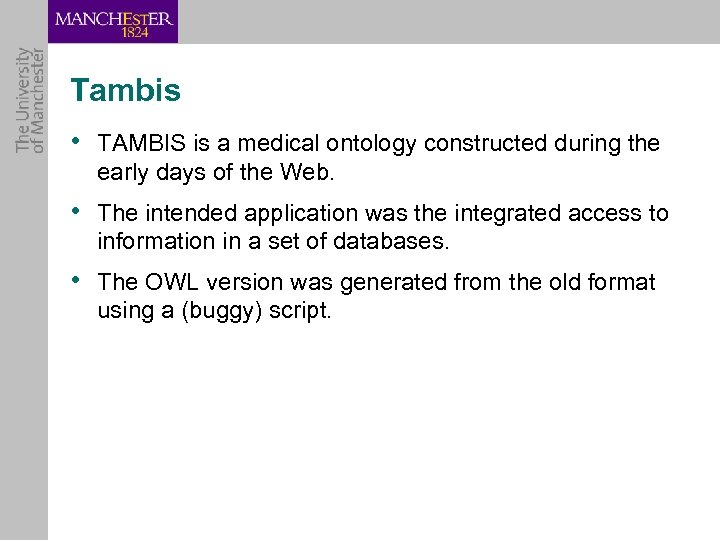 Tambis • TAMBIS is a medical ontology constructed during the early days of the