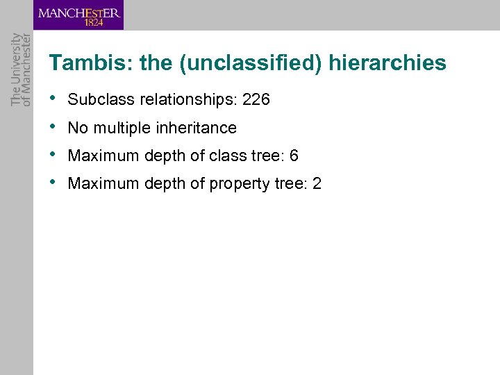 Tambis: the (unclassified) hierarchies • • Subclass relationships: 226 No multiple inheritance Maximum depth