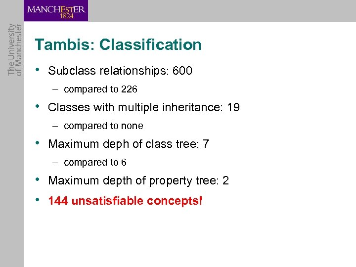 Tambis: Classification • Subclass relationships: 600 – compared to 226 • Classes with multiple