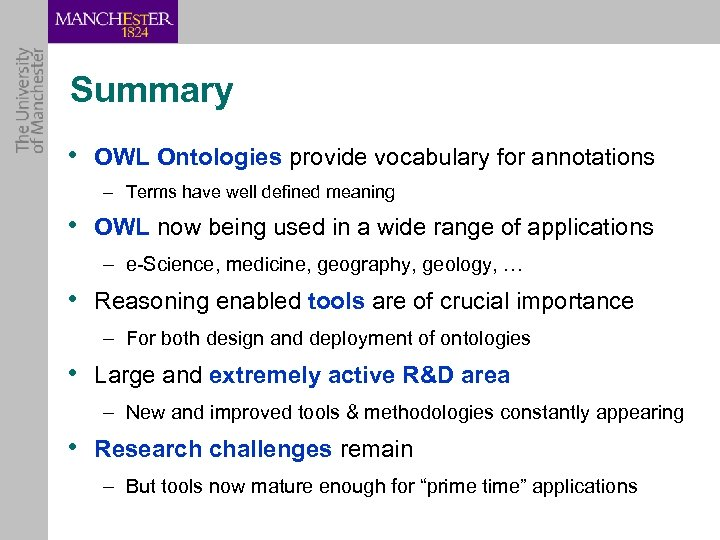 Summary • OWL Ontologies provide vocabulary for annotations – Terms have well defined meaning