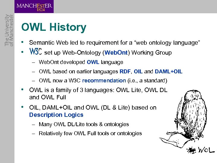 "OWL History • Semantic Web led to requirement for a ""web ontology language"" •"