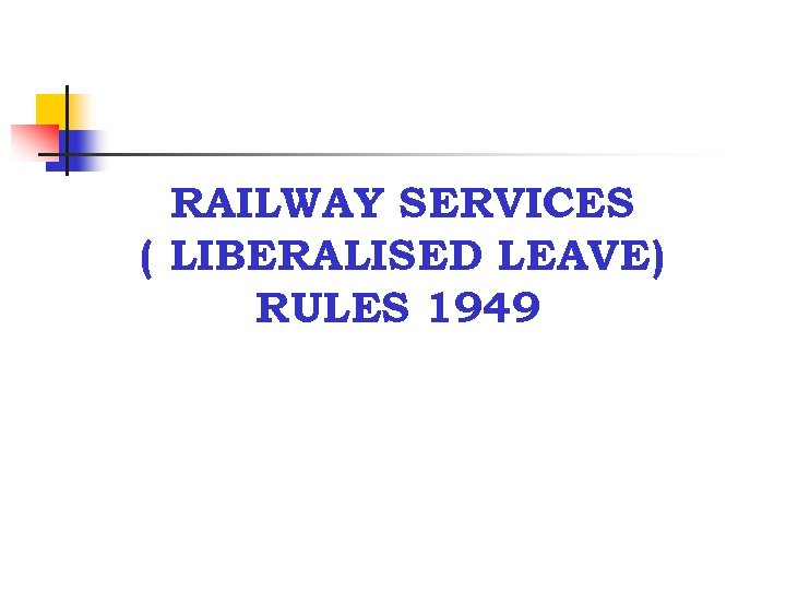 RAILWAY SERVICES ( LIBERALISED LEAVE) RULES 1949