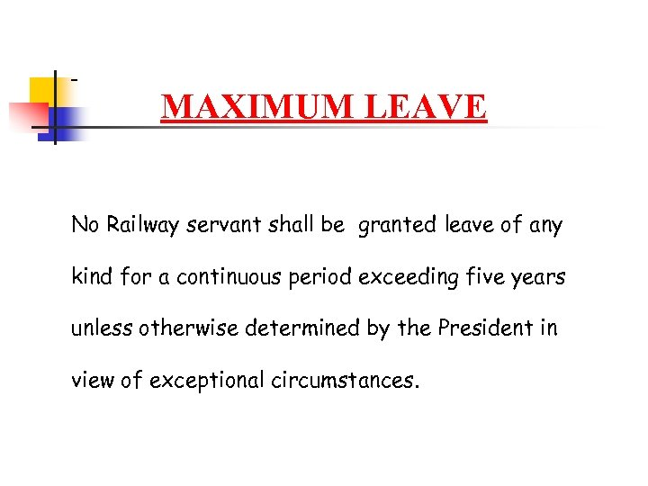 MAXIMUM LEAVE No Railway servant shall be granted leave of any kind for