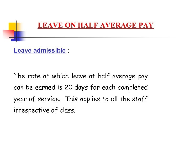 LEAVE ON HALF AVERAGE PAY Leave admissible : The rate at which leave at