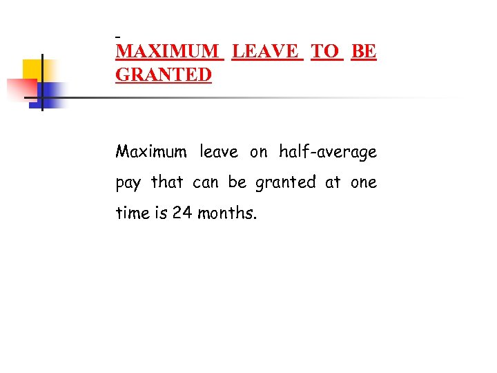 MAXIMUM LEAVE TO BE GRANTED Maximum leave on half-average pay that can be
