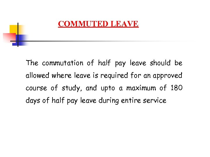 COMMUTED LEAVE The commutation of half pay leave should be allowed where leave is