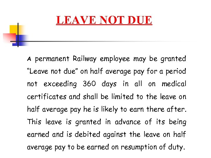 "LEAVE NOT DUE A permanent Railway employee may be granted ""Leave not due"""