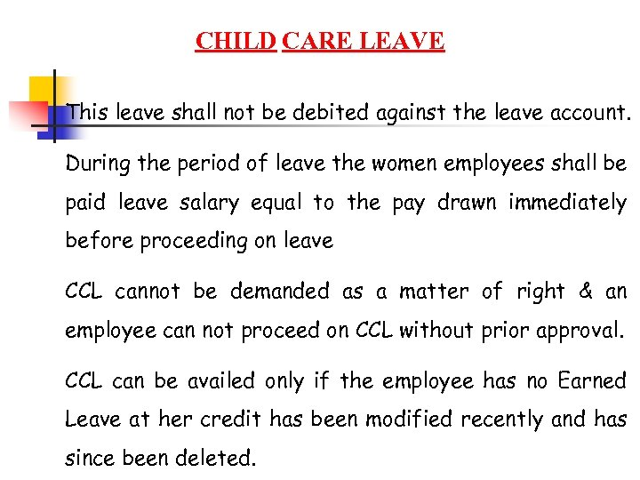 CHILD CARE LEAVE This leave shall not be debited against the leave account. During
