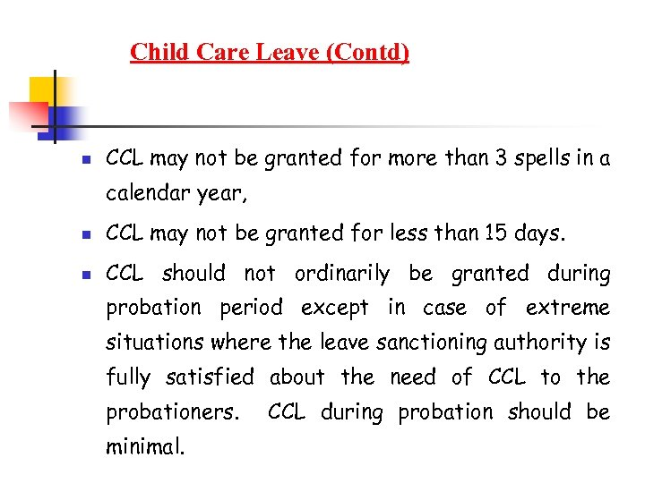 Child Care Leave (Contd) n CCL may not be granted for more than 3