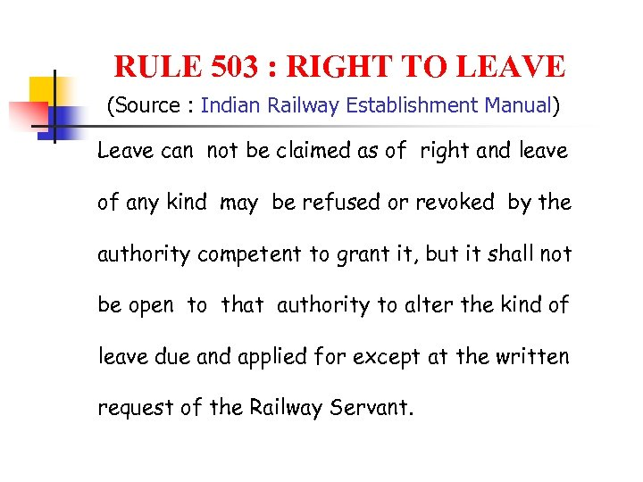 RULE 503 : RIGHT TO LEAVE (Source : Indian Railway Establishment Manual) Leave can