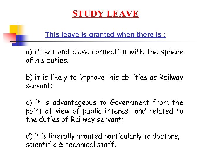 STUDY LEAVE This leave is granted when there is : a) direct and