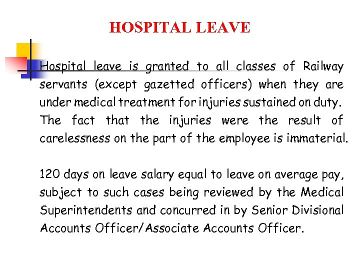 HOSPITAL LEAVE Hospital leave is granted to all classes of Railway servants (except gazetted