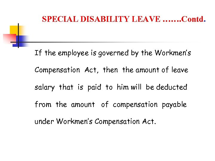 SPECIAL DISABILITY LEAVE ……. Contd. If the employee is governed by the Workmen's Compensation