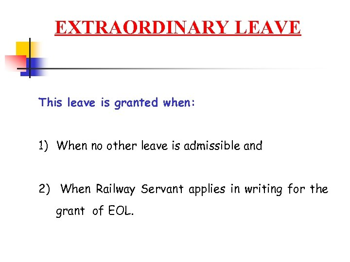 EXTRAORDINARY LEAVE This leave is granted when: 1) When no other leave is admissible