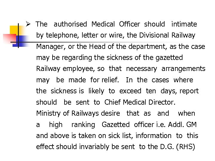 Ø The authorised Medical Officer should intimate by telephone, letter or wire, the Divisional
