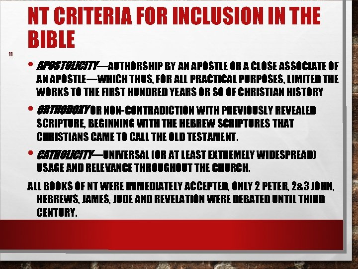 11 NT CRITERIA FOR INCLUSION IN THE BIBLE • APOSTOLICITY—AUTHORSHIP BY AN APOSTLE OR