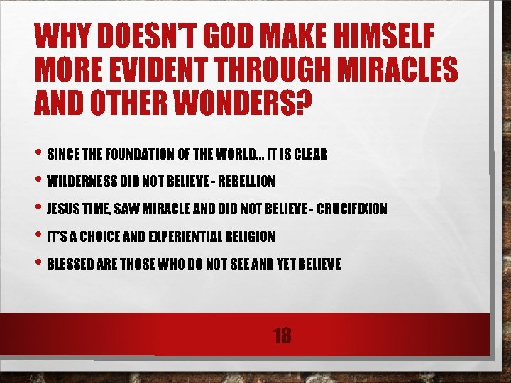 WHY DOESN'T GOD MAKE HIMSELF MORE EVIDENT THROUGH MIRACLES AND OTHER WONDERS? • SINCE