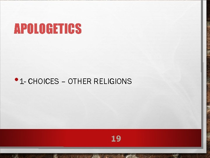 APOLOGETICS • 1 - CHOICES – OTHER RELIGIONS 19