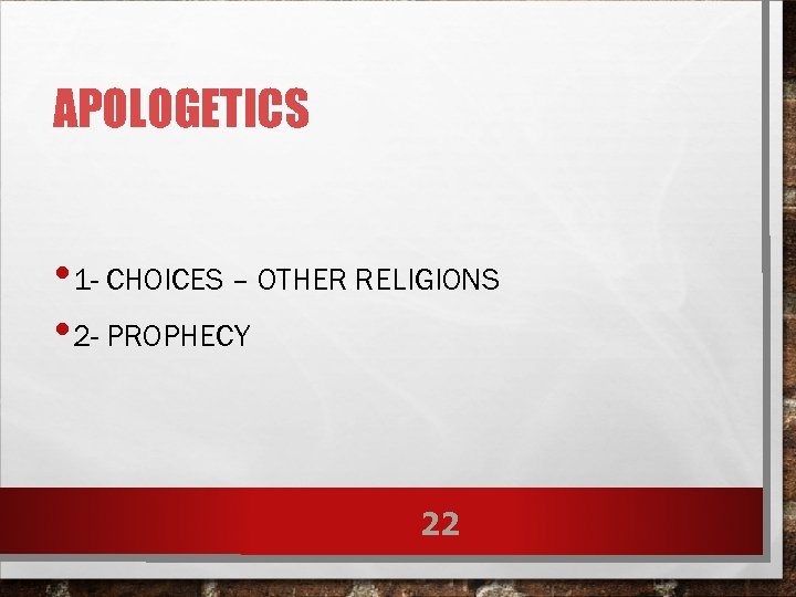 APOLOGETICS • 1 - CHOICES – OTHER RELIGIONS • 2 - PROPHECY 22