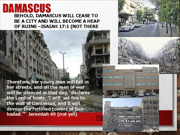 DAMASCUS BEHOLD, DAMASCUS WILL CEASE TO BE A CITY AND WILL BECOME A HEAP