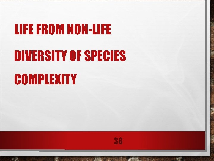 LIFE FROM NON-LIFE DIVERSITY OF SPECIES COMPLEXITY 38