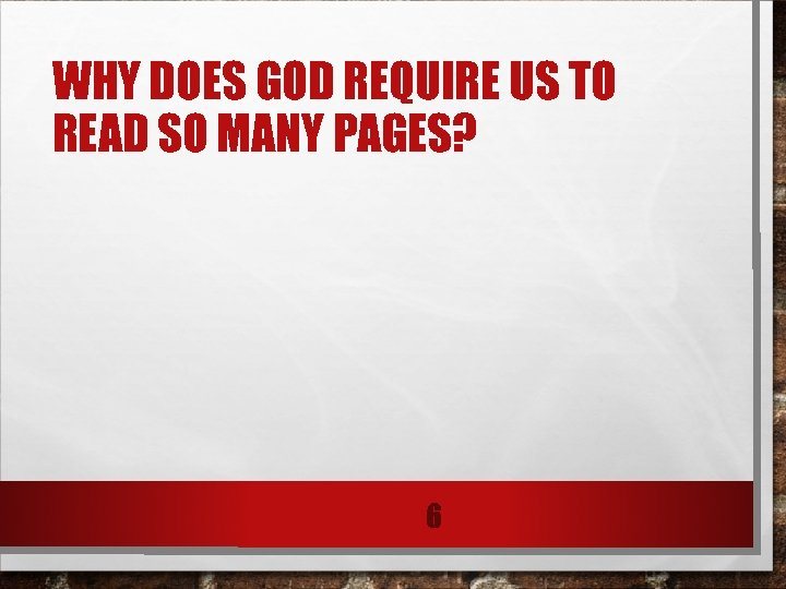 WHY DOES GOD REQUIRE US TO READ SO MANY PAGES? 6