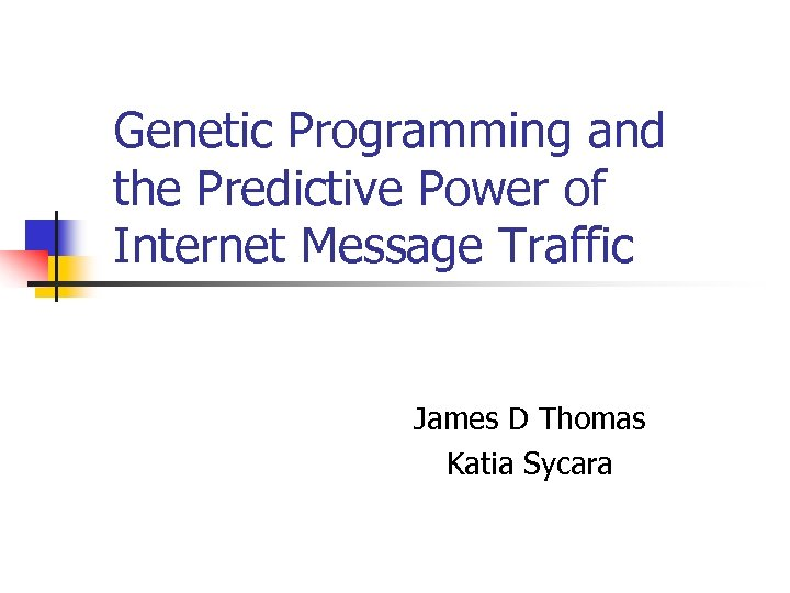 Genetic Programming and the Predictive Power of Internet Message Traffic James D Thomas Katia