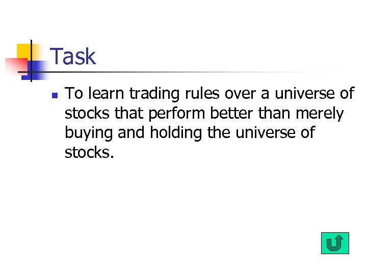 Task n To learn trading rules over a universe of stocks that perform better